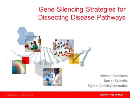 Gene Silencing Strategies for Dissecting Disease Pathways Victoria Rusakova Senior Scientist Sigma-Aldrich Corporation.