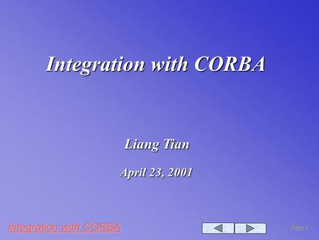 Integration with CORBA Page 1 Integration with CORBA Liang Tian April 23, 2001.