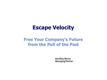 Escape Velocity Free Your Company's Future from the Pull <strong>of</strong> the Past