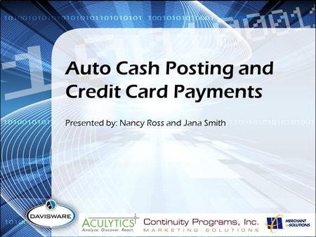 Auto Cash Posting and Credit Card Payments Presented by: Nancy Ross and Jana Smith.