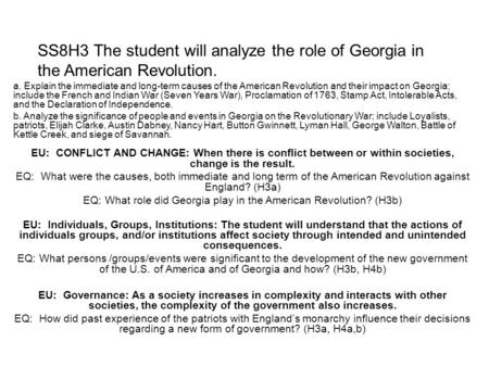 SS8H3 The student will analyze the role of Georgia in the American Revolution. a. Explain the immediate and long-term causes of the American Revolution.