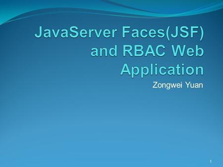 Zongwei Yuan 1. Why JavaServer Faces Model-view-controller (MVC) architecture Easy to Drop components onto a web page by adding component tags. Bind components.