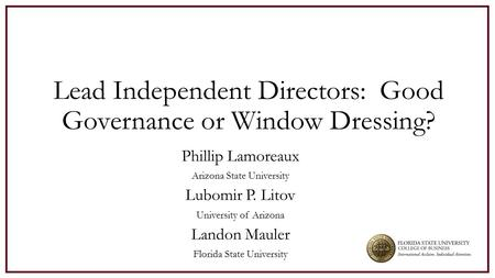 Lead Independent Directors: Good Governance or Window Dressing? Phillip Lamoreaux Arizona State University Lubomir P. Litov University of Arizona Landon.