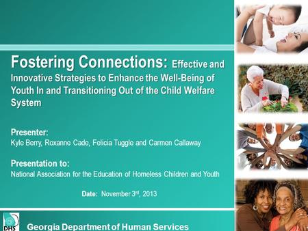 Fostering Connections: Effective and Innovative Strategies to Enhance the Well-Being of Youth In and Transitioning Out of the Child Welfare System Presenter: