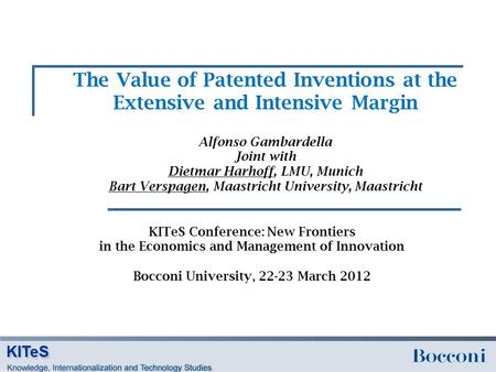 The Value of Patented Inventions at the Extensive and Intensive Margin KITeS Conference: New Frontiers in the Economics and Management of Innovation Bocconi.