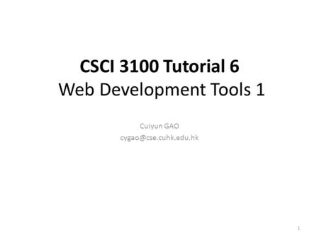 CSCI 3100 Tutorial 6 Web Development Tools 1 Cuiyun GAO 1.