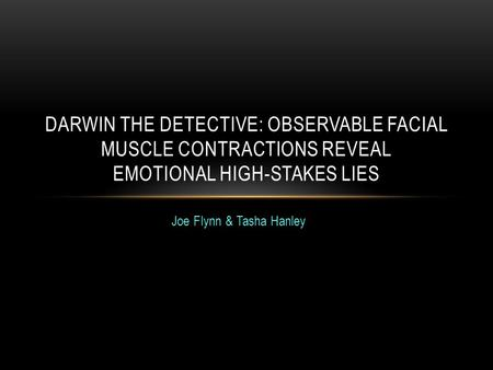 Joe Flynn & Tasha Hanley DARWIN THE DETECTIVE: OBSERVABLE FACIAL MUSCLE CONTRACTIONS REVEAL EMOTIONAL HIGH-STAKES LIES.