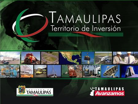 GOVERNOR'S MESSAGE In Tamaulipas, we are fully committed to attracting world-class investments like yours. We further our standing in education, health,
