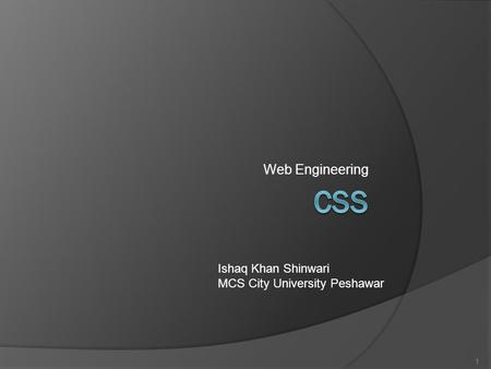Web Engineering 1 Ishaq Khan Shinwari MCS City University Peshawar.