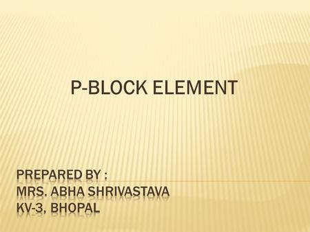 P-BLOCK ELEMENT General electronic configuration : ns² np¹ˉ ⁶.