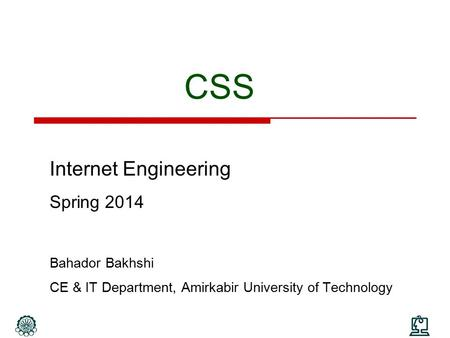 CSS Internet Engineering Spring 2014 Bahador Bakhshi CE & IT Department, Amirkabir University of Technology.