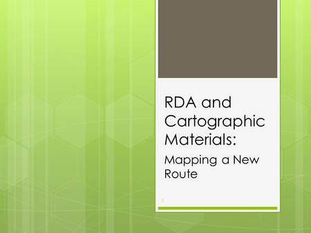 RDA and Cartographic Materials: Mapping a New Route 1.