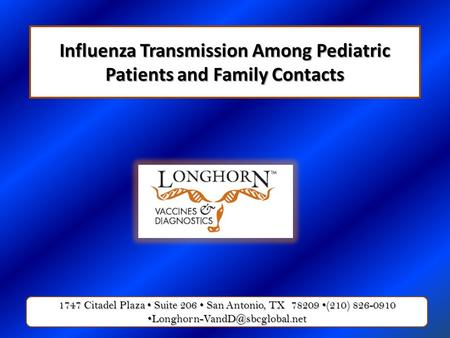 Influenza Transmission Among Pediatric Patients and Family Contacts 1747 Citadel Plaza Suite 206 San Antonio, TX 78209 (210) 826-0910