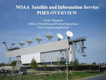 NOAA Satellite and Information Service POES NOAA Satellite and Information Service POES OVERVIEW Cindy Hampton Office of Satellite and Product Operations.