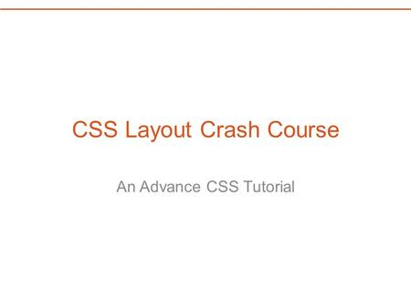 CSS Layout Crash Course An Advance CSS Tutorial. Inline vs. Block Many HTML elements have a default display setting of Block. Block elements take up the.