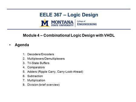 EELE 367 – Logic Design Module 4 – Combinational Logic Design with VHDL Agenda 1.Decoders/Encoders 2.Multiplexers/Demultiplexers 3.Tri-State Buffers 4.Comparators.