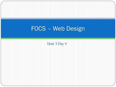 Unit 3 Day 4 FOCS – Web Design. No Journal Entry.