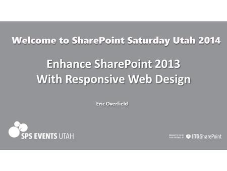 Enhance SharePoint 2013 With Responsive Web Design Enhance SharePoint 2013 With Responsive Web Design Eric Overfield.