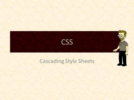 CSS Cascading Style Sheets. HTML: Looking Back HTML dictates order, structure, and function Does very little to specify layout or visual rendering.