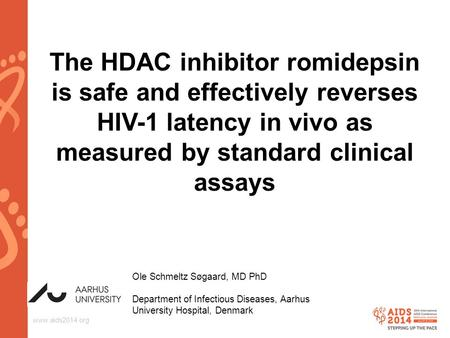 Www.aids2014.org The HDAC inhibitor romidepsin is safe and effectively reverses HIV-1 latency in vivo as measured by standard clinical assays Ole Schmeltz.