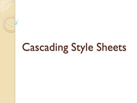Cascading Style Sheets. CSS CSS stands for Cascading Style Sheet. Typical CSS file is a text file with an extention.css and contains a series of commands.
