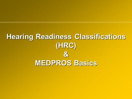 Hearing Readiness Classifications (HRC) & MEDPROS Basics