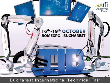 www.romexpo.rowww.tib.ro TIB Bucharest International Technical Fair 16 th – 19 th October 2013 the 39 th edition ROMEXPO EXHIBITION CENTER, Bucharest.