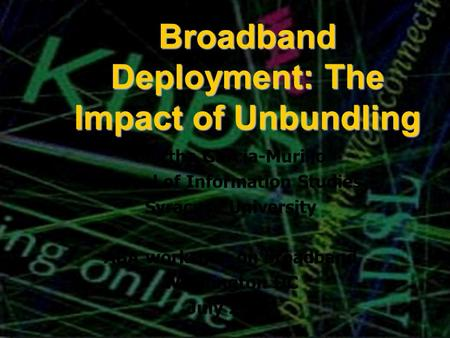 Broadband Deployment: The Impact of Unbundling Martha Garcia-Murillo School of Information Studies Syracuse University ABA workshop on broadband Washington.