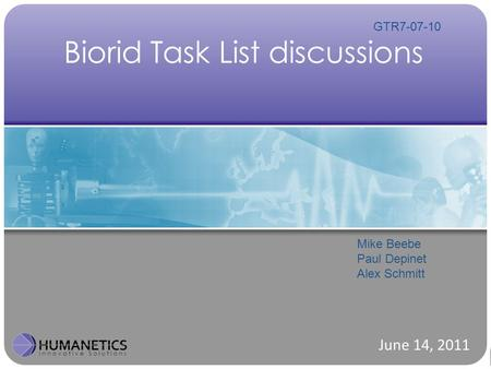 Biorid Task List discussions June 14, 2011 Mike Beebe Paul Depinet Alex Schmitt GTR7-07-10.