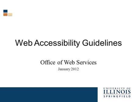 Web Accessibility Guidelines Office of Web Services January 2012.