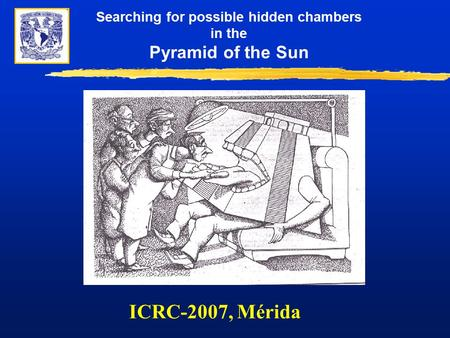Searching for possible hidden chambers in the Pyramid of the Sun ICRC-2007, Mérida.