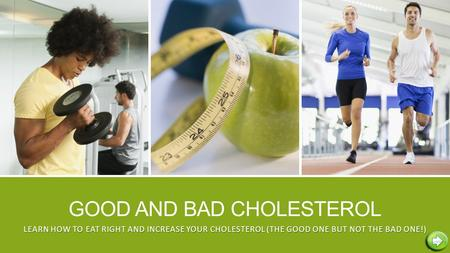 GOOD AND BAD CHOLESTEROL LEARN HOW TO EAT RIGHT AND INCREASE YOUR CHOLESTEROL (THE GOOD ONE BUT NOT THE BAD ONE!)
