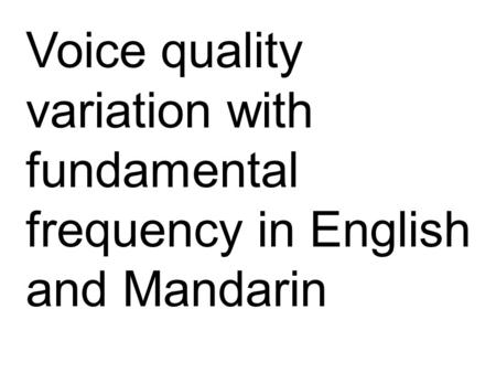 Voice quality variation with fundamental frequency in English and Mandarin.