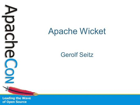 Apache Wicket Gerolf Seitz. Web Development with just Java and a little bit of HTML.