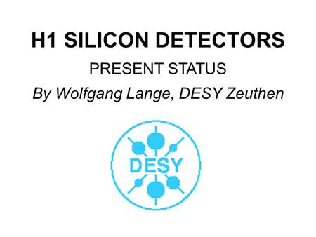 H1 SILICON DETECTORS PRESENT STATUS By Wolfgang Lange, DESY Zeuthen.