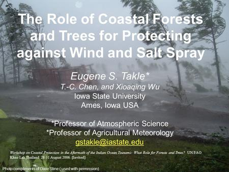 Photo compliments of Dixie Stine ( used with permission) The Role of Coastal Forests and Trees for Protecting against Wind and Salt Spray Eugene S. Takle*