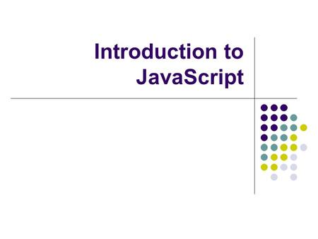 Introduction to JavaScript. 2 Topics What is JavaScript? Why JavaScript? Including JavaScript in HTML Hello World Example Script JavaScript Comments.