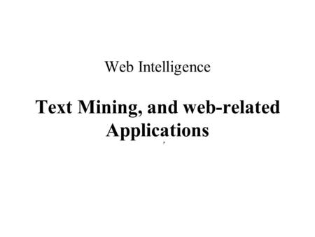 Web Intelligence Text Mining, and web-related Applications