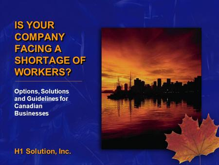 H1 Solution, Inc. IS YOUR COMPANY FACING A SHORTAGE OF WORKERS? Options, Solutions and Guidelines for Canadian Businesses.