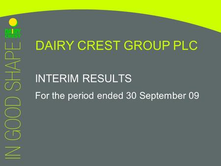 DAIRY CREST GROUP PLC INTERIM RESULTS For the period ended 30 September 09.