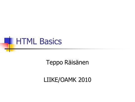 HTML Basics Teppo Räisänen LIIKE/OAMK 2010. Web Editors Any text editor can produce HTML markup NotePad, WordPad, Pico… The advanced editors include Separate.