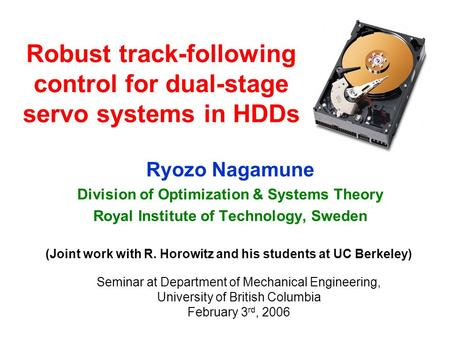 Robust track-following control for dual-stage servo systems in HDDs Ryozo Nagamune Division of Optimization & Systems Theory Royal Institute of Technology,