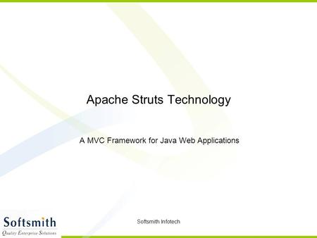 Softsmith Infotech Apache Struts Technology A MVC Framework for Java Web Applications.