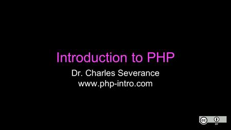Introduction to PHP Dr. Charles Severance www.php-intro.com.