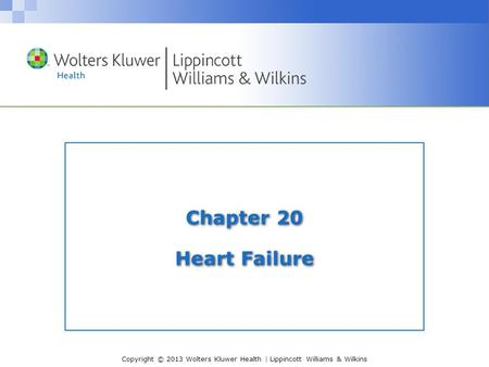 Copyright © 2013 Wolters Kluwer Health | Lippincott Williams & Wilkins Chapter 20 Heart Failure.