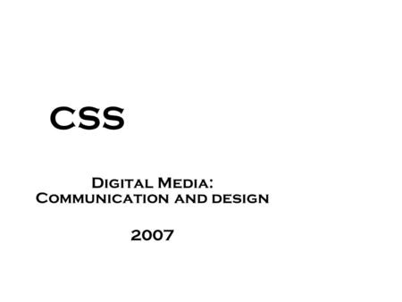 CSS Digital Media: Communication and design 2007.