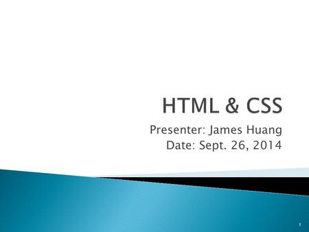Presenter: James Huang Date: Sept. 26, 2014 1.  Introduction  Basics  Lists  Links  Forms  CSS 2.