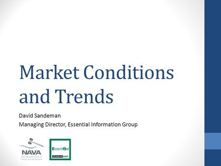 Market Conditions and Trends David Sandeman Managing Director, Essential Information Group.