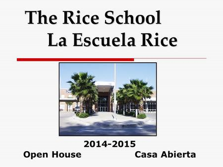 The Rice School La Escuela Rice 2014-2015 Open HouseCasa Abierta.