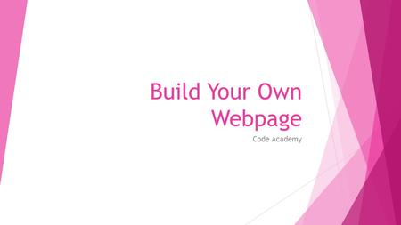 Build Your Own Webpage Code Academy.